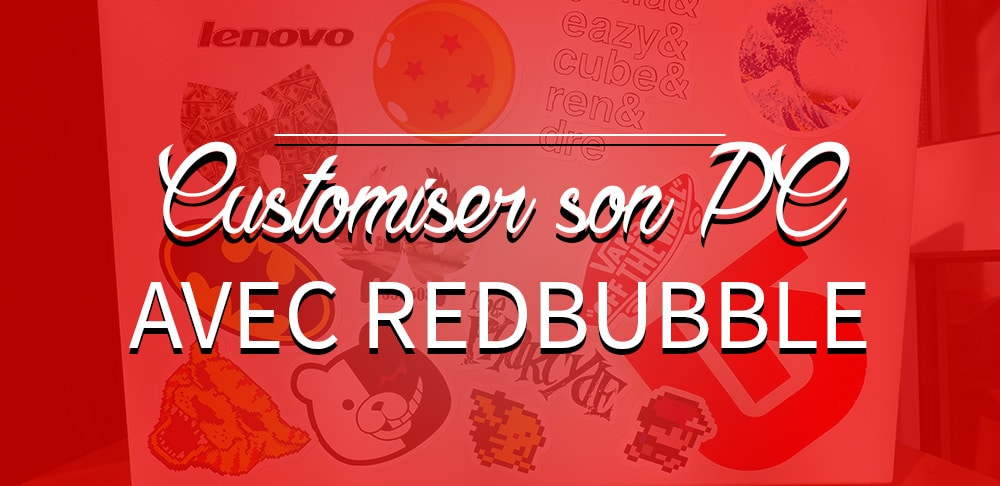Customiser son PC avec Redbubble !